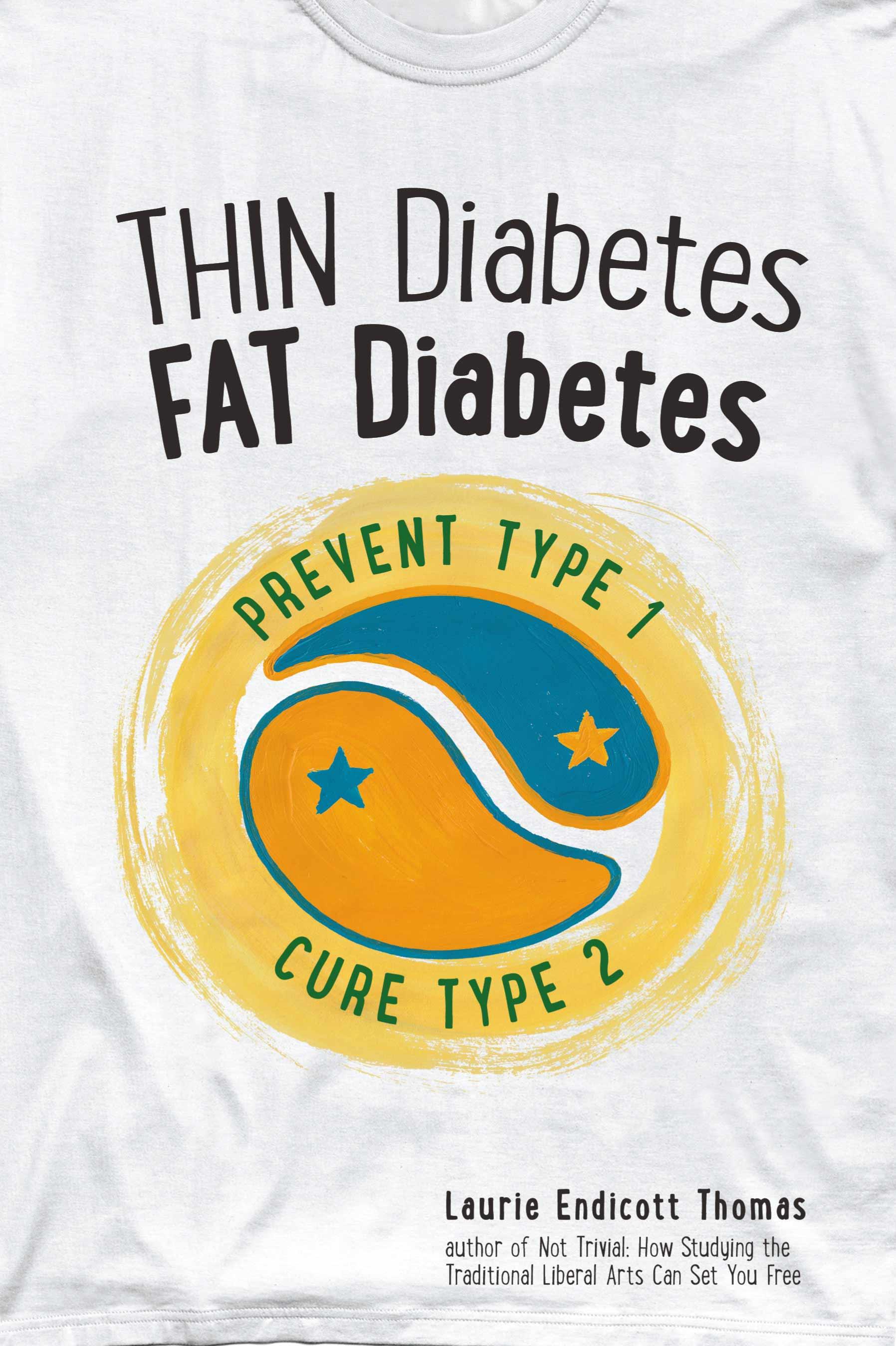 Thin Diabetes, Fat Diabetes: Prevent Type 1, Cure Type2